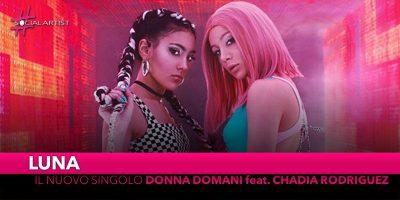 """Luna, da venerdì 8 marzo """"Donna Domani"""" feat. Chadia Rodriguez"""
