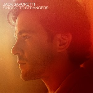 JACK SAVORETTI SINGING TO STRANGERS