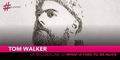 """Tom Walker, la recensione del nuovo album """"What A Time To Be Alive"""""""