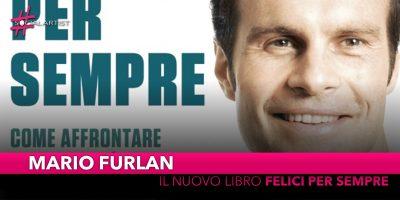 """Mario Furlan, dal 1 aprile in libreria il nuovo libro """"Felici per sempre"""""""