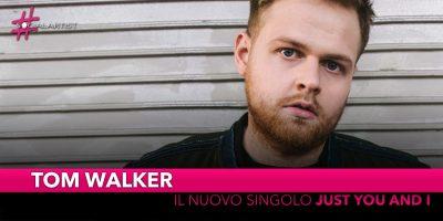 """Tom Walker, da venerdì 15 marzo il nuovo singolo """"Just You and I"""""""