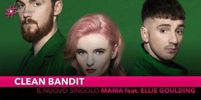"""Clean Bandit, da venerdì 15 marzo il nuovo singolo """"Mama"""" feat. Ellie Goulding"""