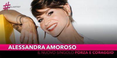 """Alessandra Amoroso, da venerdì 29 marzo il nuovo singolo """"Forza e coraggio"""""""