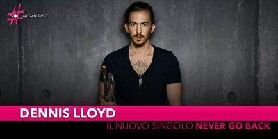"""Dennis Lloyd, dal 22 marzo in radio il nuovo singolo """"Never go back"""""""
