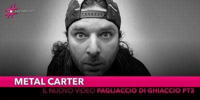 """Metal Carter, dal 18 marzo il videoclip di """"Pagliaccio di Ghiaccio pt3"""""""