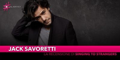 """Jack Savoretti, la recensione del nuovo album """"Singing To Strangers"""""""