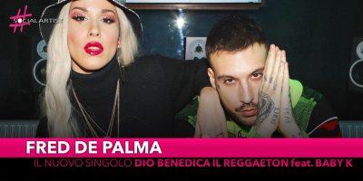 """Fred de Palma, da venerdì 15 marzo il nuovo singolo """"Dio benedica il reggaeton"""" feat Baby K"""