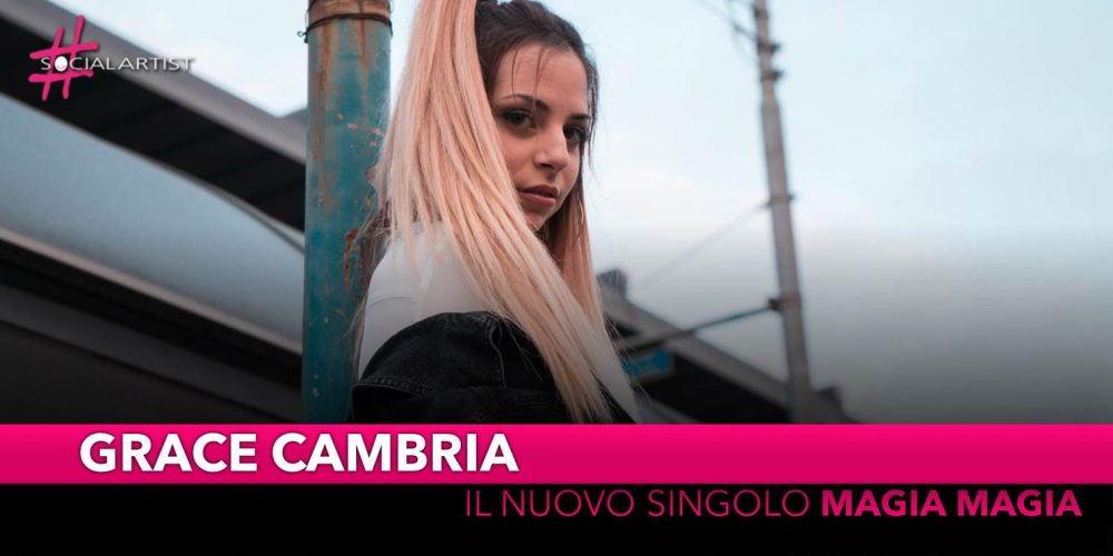 """Grace Cambria, dal 16 aprile il nuovo singolo """"Magia magia"""""""