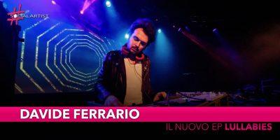 "Davide Ferrario, dal 15 aprile il nuovo EP ""Lullabies"""