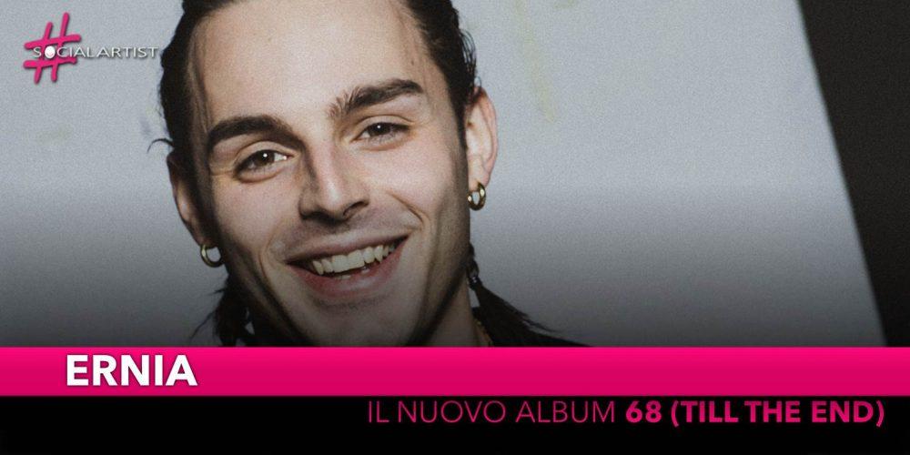 """Ernia, dal 5 aprile il nuovo album """"68 (TILL THE END)"""""""