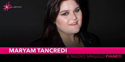 """Maryam Tancredi, dal 26 aprile il nuovo singolo """"Pianeti"""""""