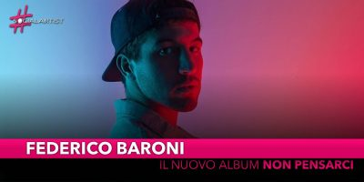 """Federico Baroni, dal 5 aprile l'album d'esordio """"Non pensarci"""""""