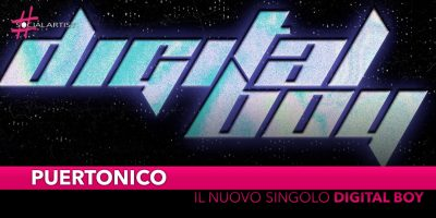 "Puertonico, dal 26 aprile il nuovo singolo ""Digital Boy"" prod Oriente"