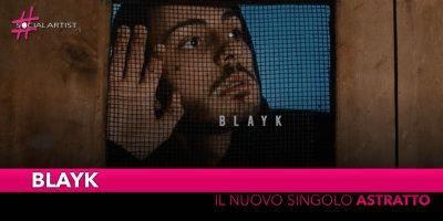 """Blayk, dal 21 maggio è online il videoclip di """"Astratto"""" feat. Twice"""