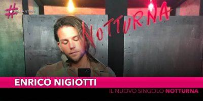 """Enrico Nigiotti, da venerdì 10 maggio il nuovo singolo """"Notturna!"""