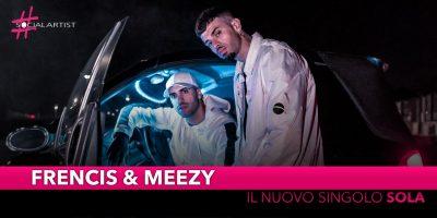 """Frencis & Meezy, dal 30 maggio il videoclip di """"Sola"""""""