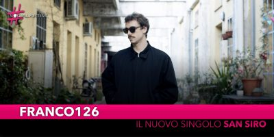 """Franco126, da venerdì 24 maggio il nuovo singolo """"San Siro"""""""