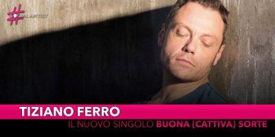 """Tiziano Ferro, da venerdì 31 maggio il nuovo singolo """"Buona (Cattiva) Sorte"""""""