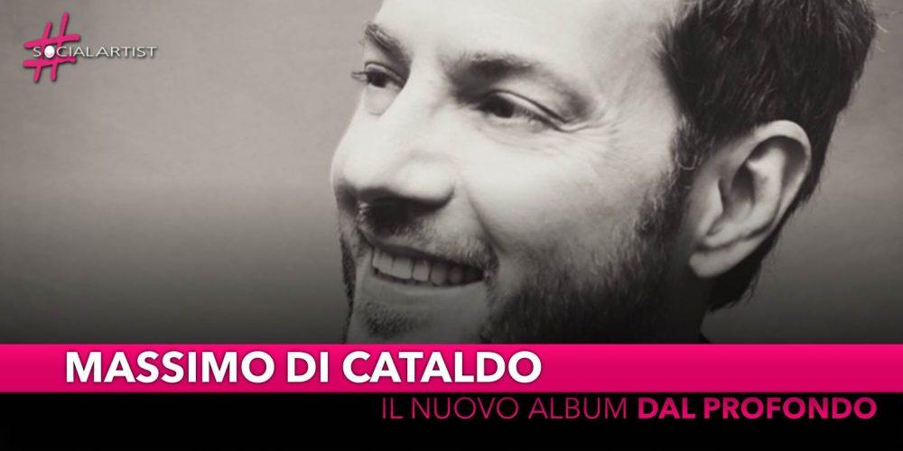 """Massimo Di Cataldo, dal 24 maggio il nuovo album """"Dal profondo"""""""