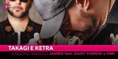 """Takagi e Ketra, dal 24 maggio il nuovo singolo """"Jambo"""" feat. Giusy Ferreri e Omi"""