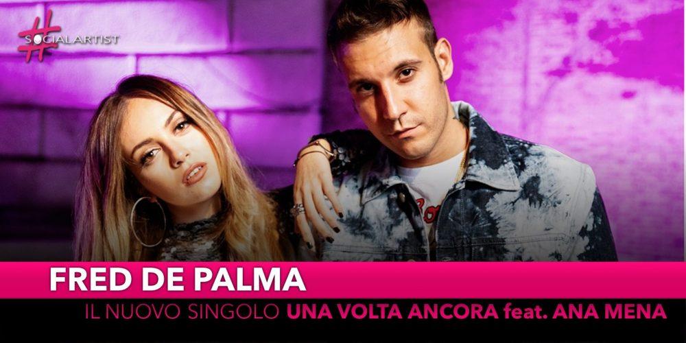 """Fred de Palma, dal 3 giugno il nuovo singolo """"Una volta ancora"""" feat. Ana Mena"""