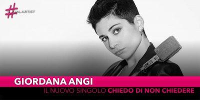 """Giordana Angi, dal 5 luglio il nuovo singolo """"Chiedo di non chiedere"""""""