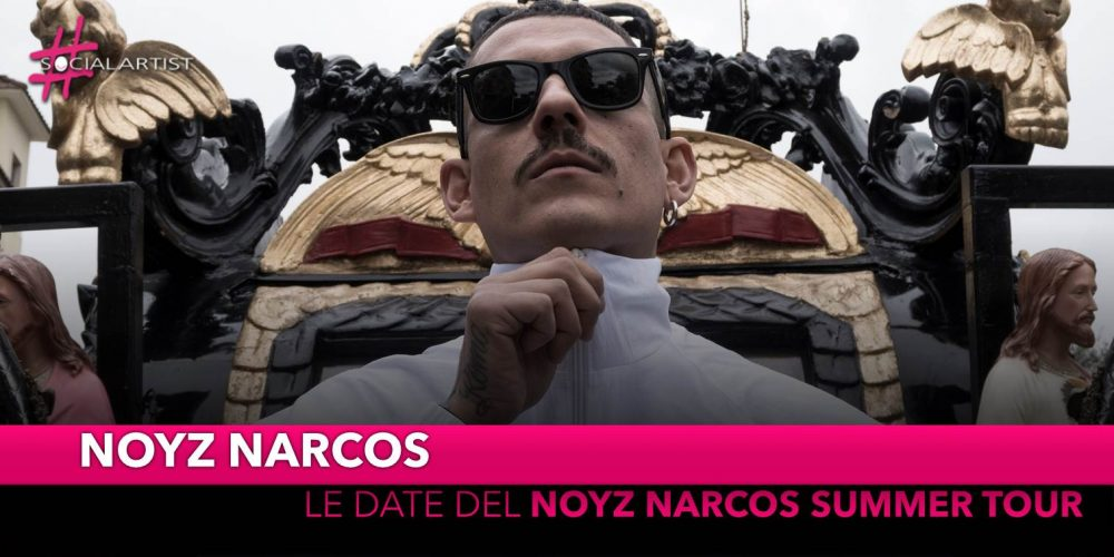 "Noyz Narcos, al via dall'8 Giugno il ""Noyz Narcos Summer tour"""