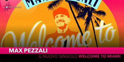 """Max Pezzali, dal 21 giugno il nuovo singolo """"Welcome to Miami (South Beach)"""""""