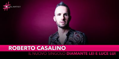"""Roberto Casalino, dal 28 giugno il nuovo singolo """"Diamante Lei e Luce Lui"""""""