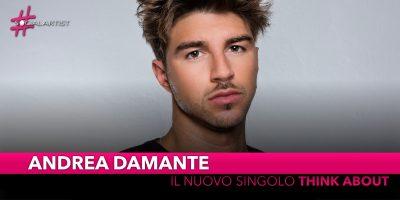 """Andrea Damante, dal 5 luglio il nuovo singolo """"Think About"""""""