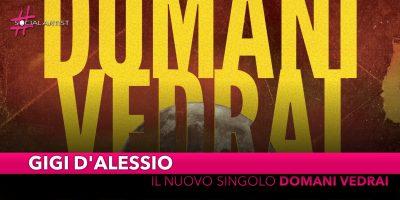 """Gigi d'Alessio, dal 12 luglio il nuovo singolo """"Domani vedrai"""""""