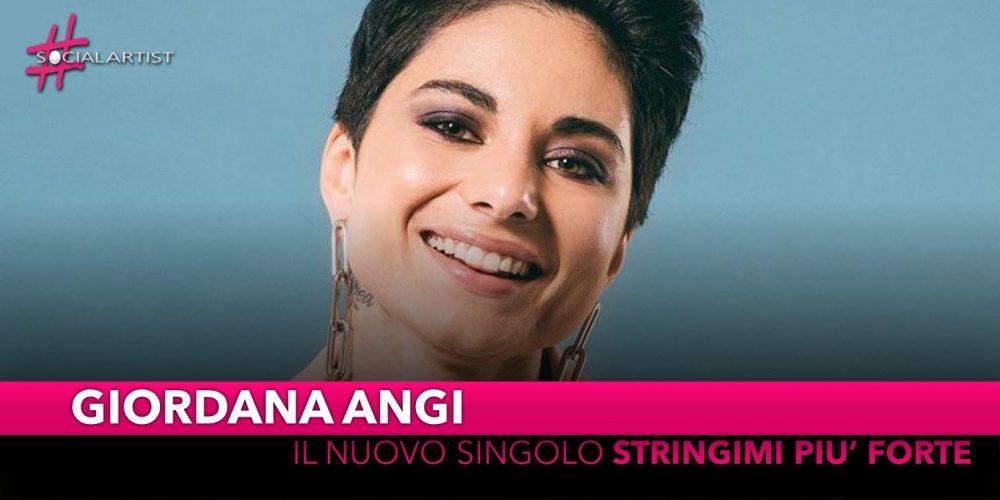 """Giordana Angi, dal 26 agosto il nuovo singolo """"Stringimi più forte"""""""