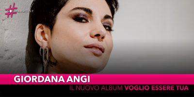 """Giordana Angi, dall'11 ottobre il nuovo album """"Voglio essere tua"""""""
