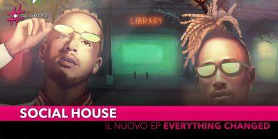 "Social House, da venerdì 9 agosto il nuovo EP ""Everything Changed…"""