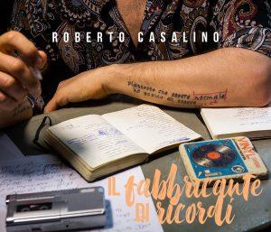 Roberto Casalino il Fabbricante di Ricordi