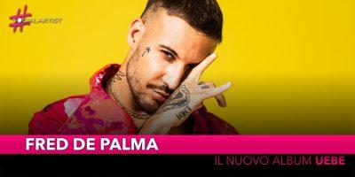 """Fred De Palma, dal 13 settembre il nuovo album """"Uebe"""""""