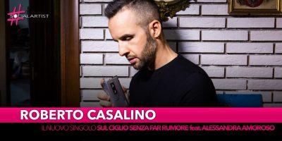 """Roberto Casalino, dal 13 settembre il nuovo singolo """"Sul ciglio senza far rumore"""" feat. Alessandra Amoroso"""
