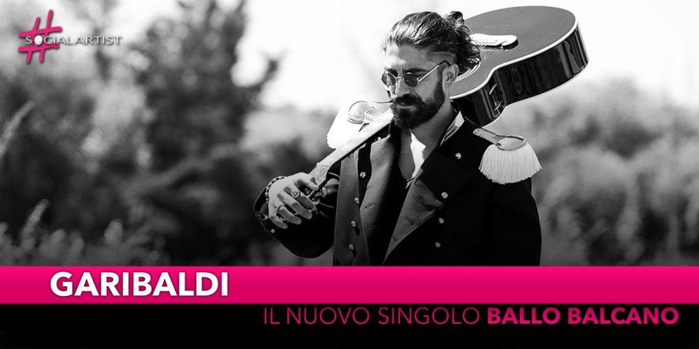 """Garibaldi, dal 20 settembre il nuovo singolo """"Ballo Balcano"""""""