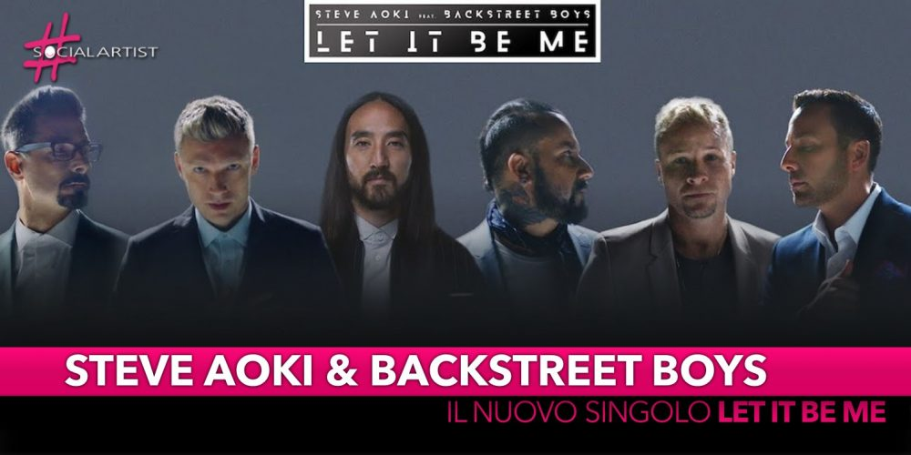 "Steve Aoki feat Backstreet Boys, dal 5 settembre il nuovo singolo ""Let It Be Me"""