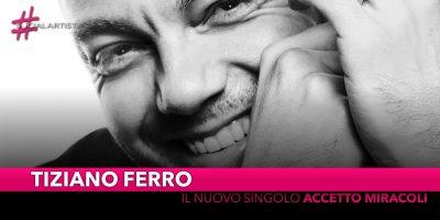 """Tiziano Ferro, dal 20 settembre il nuovo singolo """"Accetto Miracoli"""""""