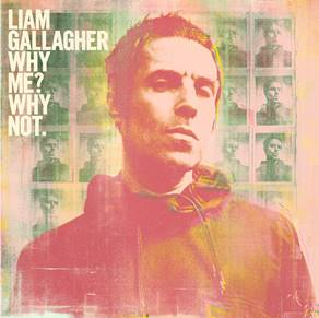 Liam Gallagher Why Me? Why Not.