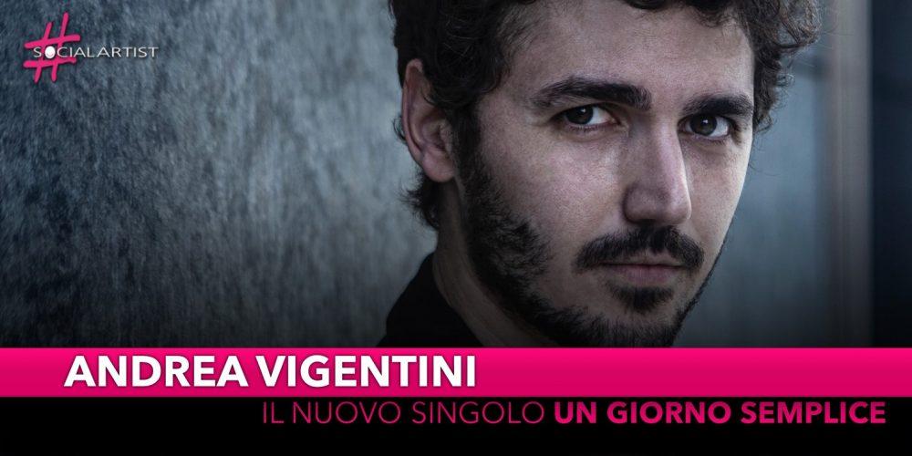 """Andrea Vigentini,dall'11 ottobre il nuovo singolo """"Un giorno semplice"""""""