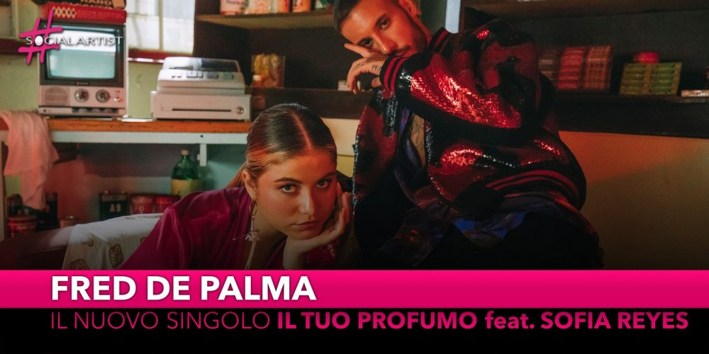 """Fred De Palma, dal 25 ottobre il nuovo singolo """"Il tuo profumo"""" feat. Sofia Reyes"""