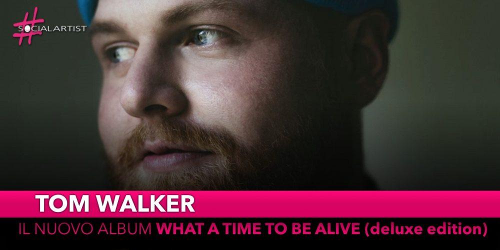 "Tom Walker, dall'8 novembre il nuovo album ""What a time to be alive (deluxe edition)"""