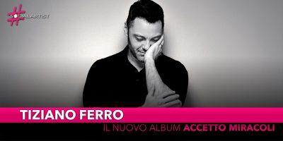 """Tiziano Ferro, dal 22 novembre il nuovo album """"Accetto miracoli"""""""
