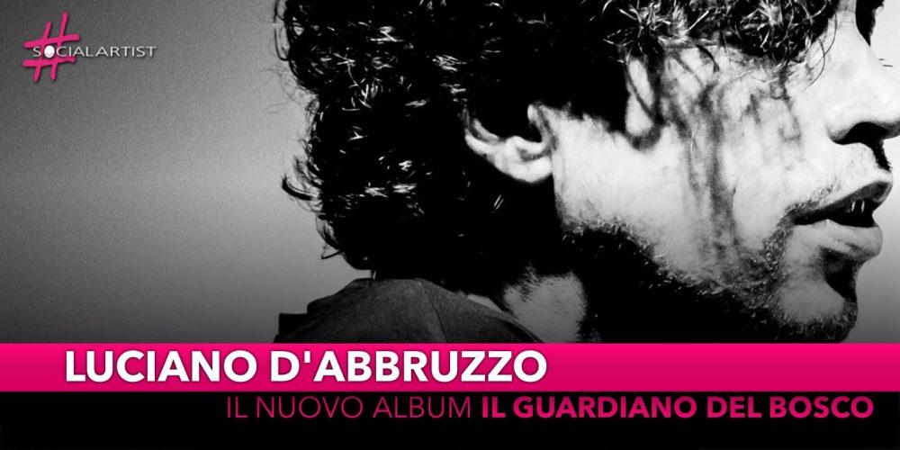 """Luciano D'Abbruzzo, dal 4 ottobre il nuovo album """"Il Guardiano del Bosco"""""""