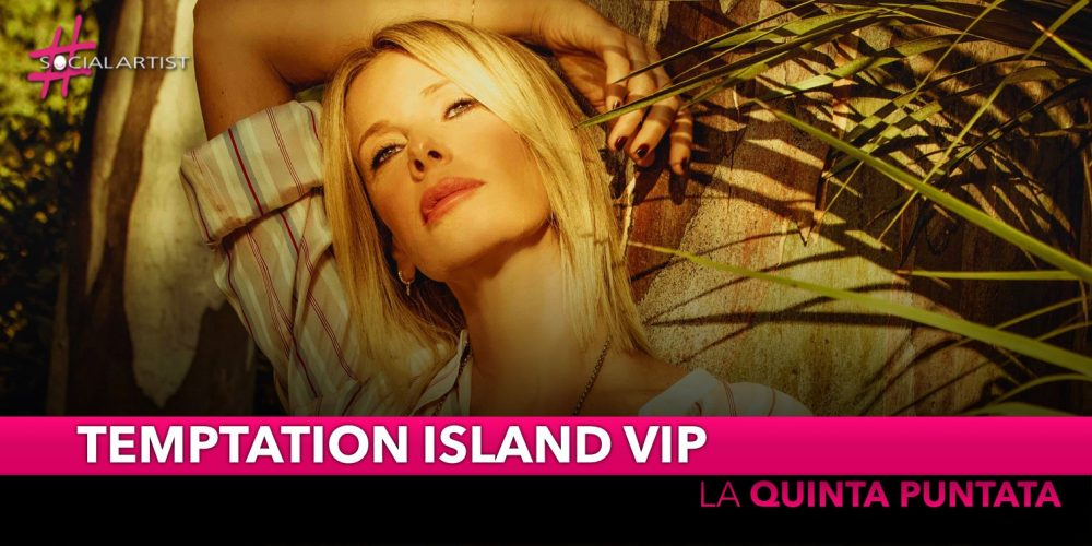 Temptation Island Vip, lunedì 14 ottobre la quinta puntata