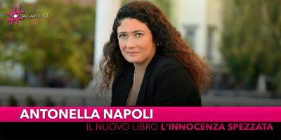 """Antonella Napoli, è disponibile il nuovo libro """"L'innocenza spezzata"""""""