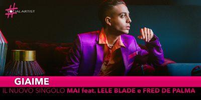 "Giaime, da venerdì 8 novembre il nuovo singolo ""Mai"" feat. Lele Blade e Fred De Palma"