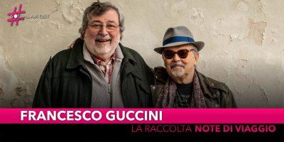 """Francesco Guccini, da venerdì 15 novembre la raccolta """"Note di viaggio – Capitolo 1: Venite avanti…"""""""